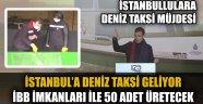 """İMAMOĞLU'DAN  """"DENİZ TAKSİ MÜJDESİ"""